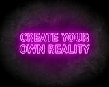 CREAT YOUR OWN REALITY neon sign - LED neon reclame bord_
