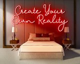 CREATE YOUR OWN REALITY neon sign - LED neon reclame bord_