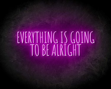 EVERYTHING IS GOING TO BE ALRIGHT neon sign - LED neon reclame bord
