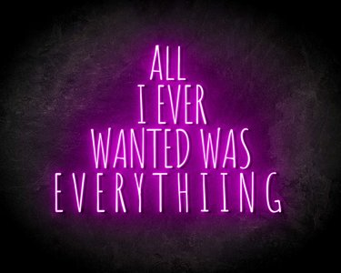 ALL I EVER WANTED WAS EVERYTHING neon sign - LED neon reclame bord