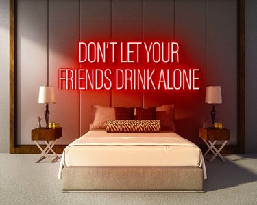 DON'T LET YOUR FRIENDS DRINK ALONE neon sign - LED neon reclame bord