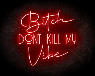 Bitch Don't kill My Vibe - LED neon reclame bord