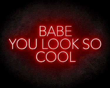 Babe You Look So Cool Neon Sign - Neonreclame borden