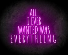 ALL-I-EVER-WANTED-WAS-EVERYTHING-neon-sign-LED-neon-reclame-bord