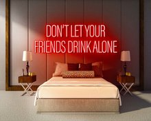 DONT-LET-YOUR-FRIENDS-DRINK-ALONE-neon-sign-LED-neon-reclame-bord